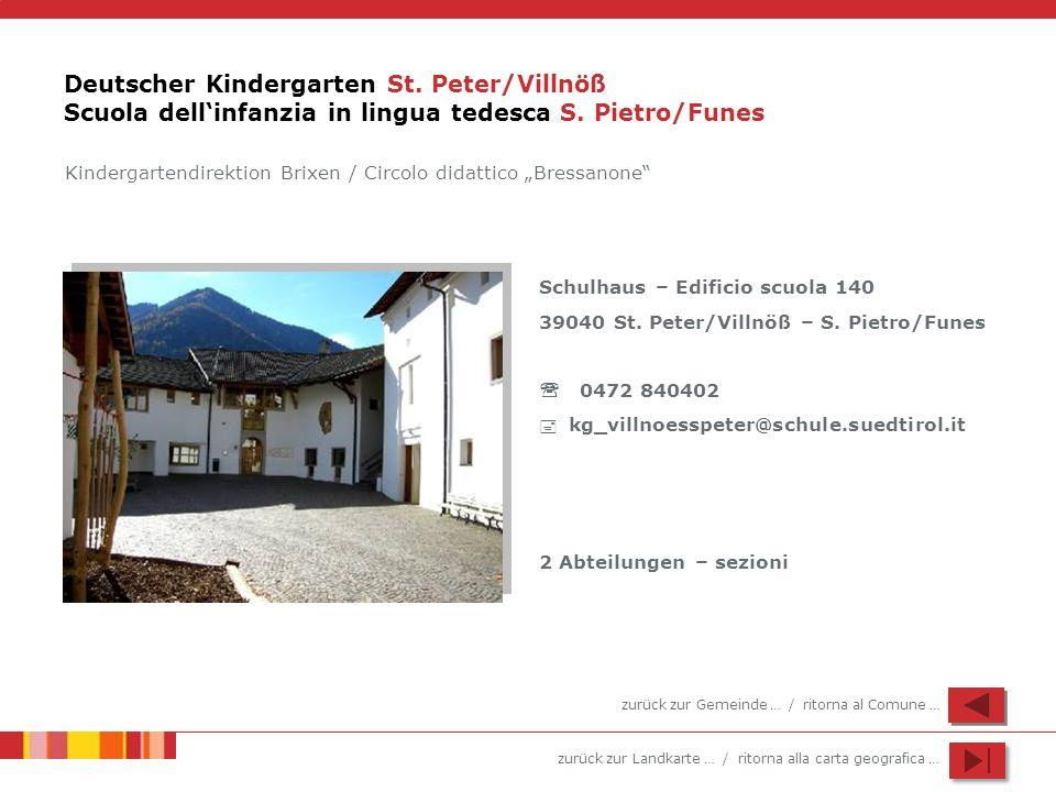 zurück zur Landkarte … / ritorna alla carta geografica … Deutscher Kindergarten St. Peter/Villnöß Scuola dellinfanzia in lingua tedesca S. Pietro/Fune