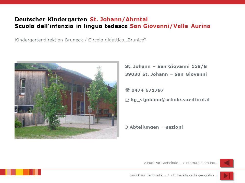 zurück zur Landkarte … / ritorna alla carta geografica … Deutscher Kindergarten St. Johann/Ahrntal Scuola dellinfanzia in lingua tedesca San Giovanni/