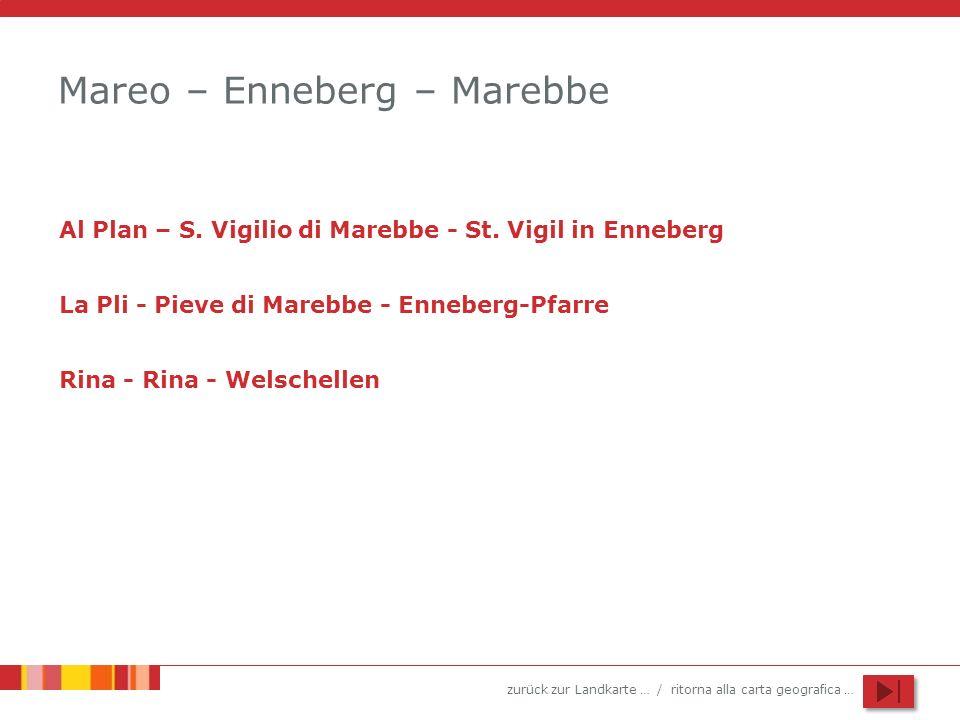 zurück zur Landkarte … / ritorna alla carta geografica … Mareo – Enneberg – Marebbe Al Plan – S. Vigilio di Marebbe - St. Vigil in Enneberg La Pli - P