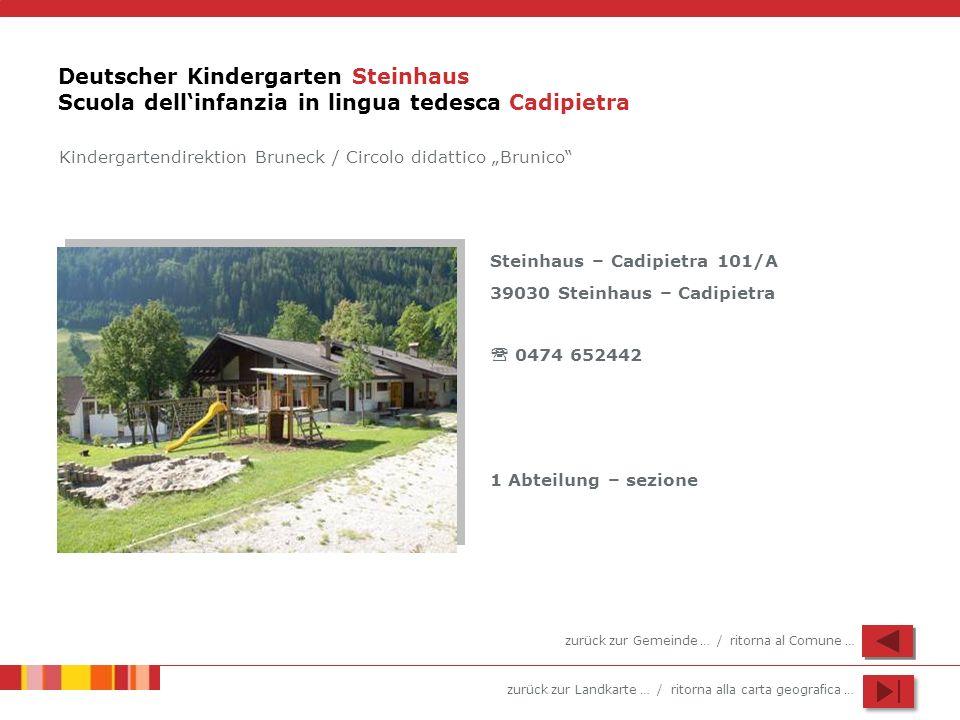 zurück zur Landkarte … / ritorna alla carta geografica … Deutscher Kindergarten Steinhaus Scuola dellinfanzia in lingua tedesca Cadipietra Steinhaus –