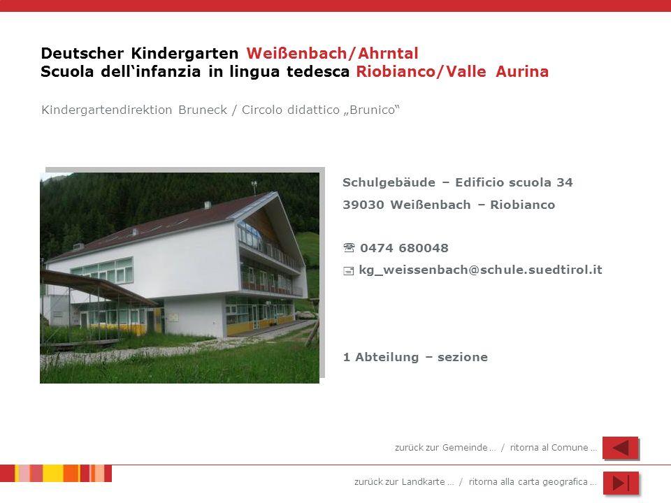 zurück zur Landkarte … / ritorna alla carta geografica … Deutscher Kindergarten Weißenbach/Ahrntal Scuola dellinfanzia in lingua tedesca Riobianco/Val