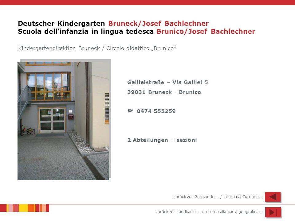 zurück zur Landkarte … / ritorna alla carta geografica … Deutscher Kindergarten Bruneck/Josef Bachlechner Scuola dellinfanzia in lingua tedesca Brunic