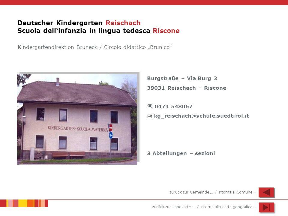 zurück zur Landkarte … / ritorna alla carta geografica … Deutscher Kindergarten Reischach Scuola dellinfanzia in lingua tedesca Riscone Burgstraße – V