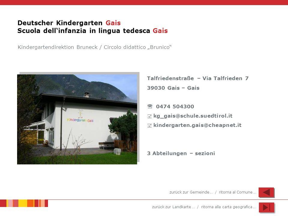 zurück zur Landkarte … / ritorna alla carta geografica … Deutscher Kindergarten Gais Scuola dellinfanzia in lingua tedesca Gais Talfriedenstraße – Via