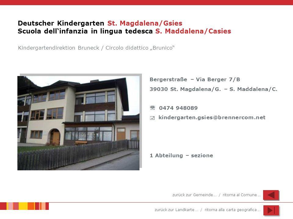 zurück zur Landkarte … / ritorna alla carta geografica … Deutscher Kindergarten St. Magdalena/Gsies Scuola dellinfanzia in lingua tedesca S. Maddalena