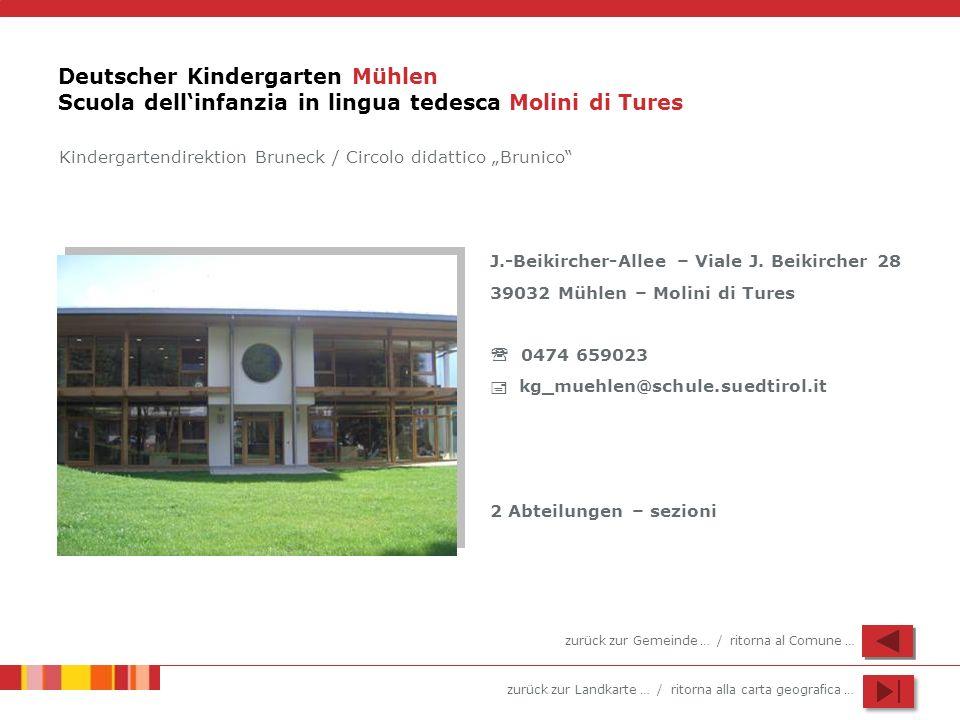 zurück zur Landkarte … / ritorna alla carta geografica … Deutscher Kindergarten Mühlen Scuola dellinfanzia in lingua tedesca Molini di Tures J.-Beikir