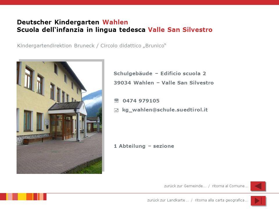 zurück zur Landkarte … / ritorna alla carta geografica … Deutscher Kindergarten Wahlen Scuola dellinfanzia in lingua tedesca Valle San Silvestro Schul