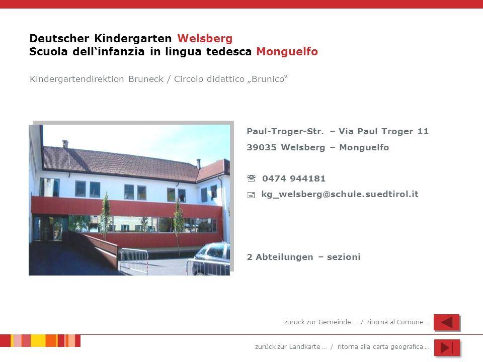 zurück zur Landkarte … / ritorna alla carta geografica … Deutscher Kindergarten Welsberg Scuola dellinfanzia in lingua tedesca Monguelfo Paul-Troger-S