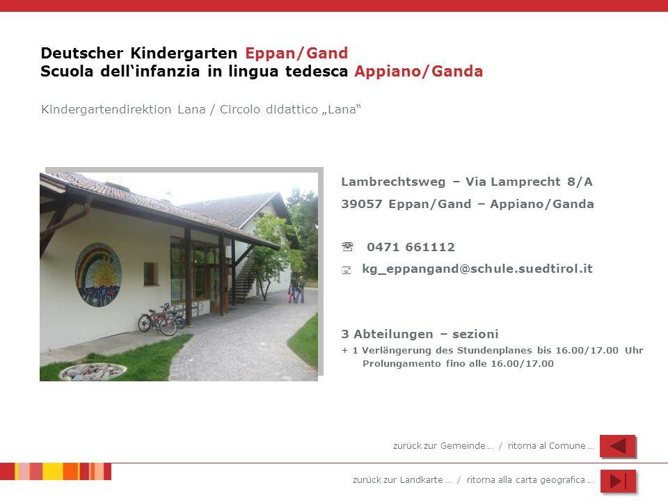 zurück zur Landkarte … / ritorna alla carta geografica … Deutscher Kindergarten Eppan/Gand Scuola dellinfanzia in lingua tedesca Appiano/Ganda Lambrec