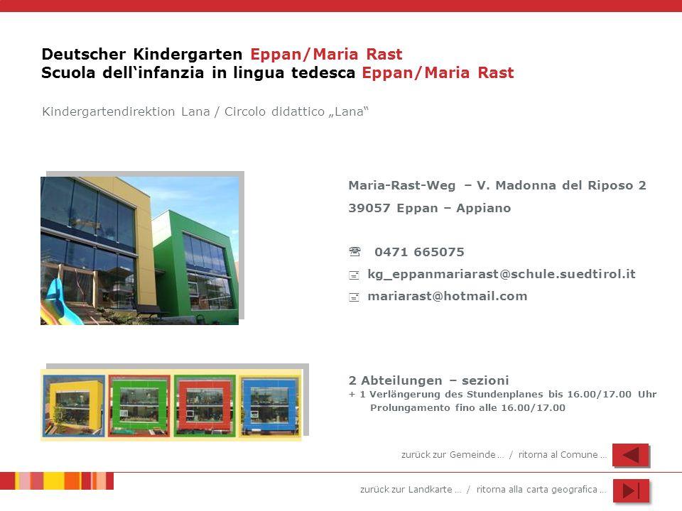zurück zur Landkarte … / ritorna alla carta geografica … Deutscher Kindergarten Eppan/Maria Rast Scuola dellinfanzia in lingua tedesca Eppan/Maria Ras