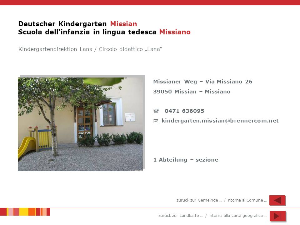 zurück zur Landkarte … / ritorna alla carta geografica … Deutscher Kindergarten Missian Scuola dellinfanzia in lingua tedesca Missiano Missianer Weg –