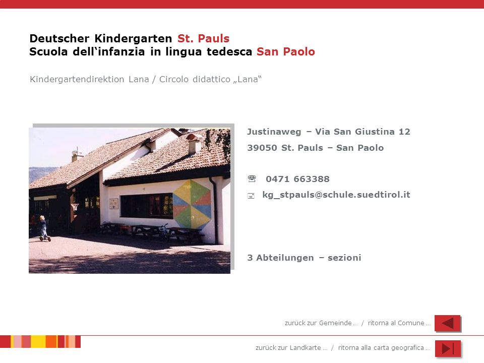 zurück zur Landkarte … / ritorna alla carta geografica … Deutscher Kindergarten St. Pauls Scuola dellinfanzia in lingua tedesca San Paolo Justinaweg –