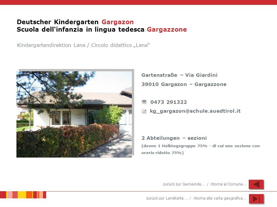 zurück zur Landkarte … / ritorna alla carta geografica … Deutscher Kindergarten Gargazon Scuola dellinfanzia in lingua tedesca Gargazzone Gartenstraße