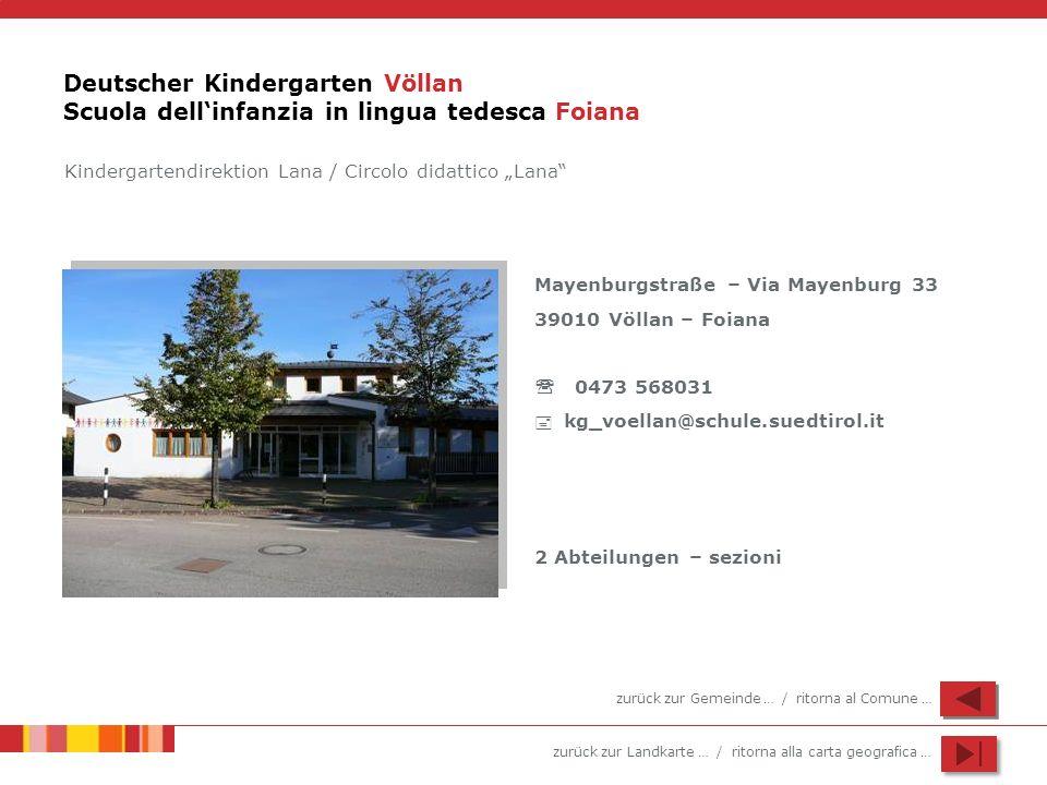 zurück zur Landkarte … / ritorna alla carta geografica … Deutscher Kindergarten Völlan Scuola dellinfanzia in lingua tedesca Foiana Mayenburgstraße –