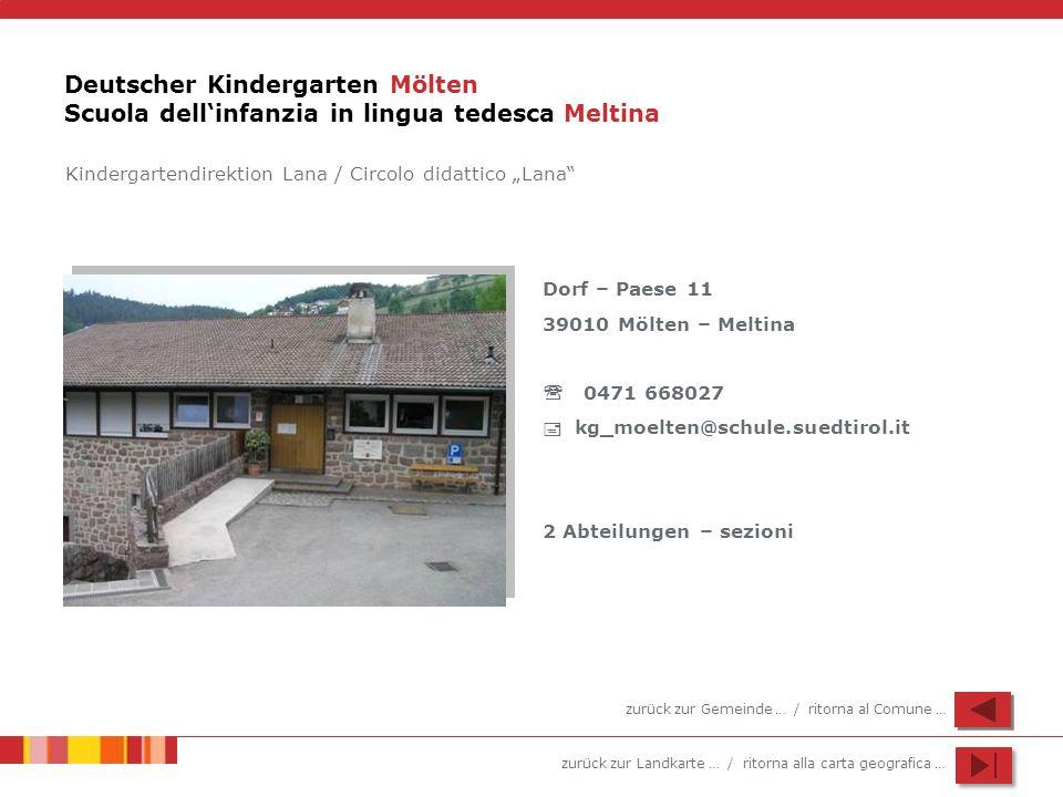 zurück zur Landkarte … / ritorna alla carta geografica … Deutscher Kindergarten Mölten Scuola dellinfanzia in lingua tedesca Meltina Dorf – Paese 11 3