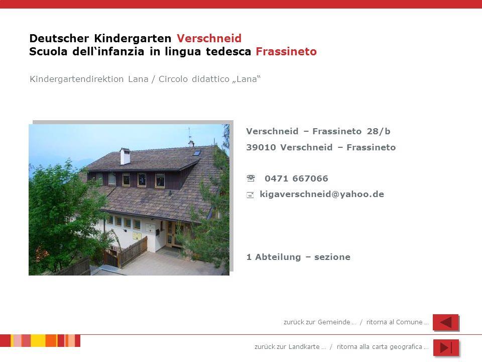 zurück zur Landkarte … / ritorna alla carta geografica … Deutscher Kindergarten Verschneid Scuola dellinfanzia in lingua tedesca Frassineto Verschneid