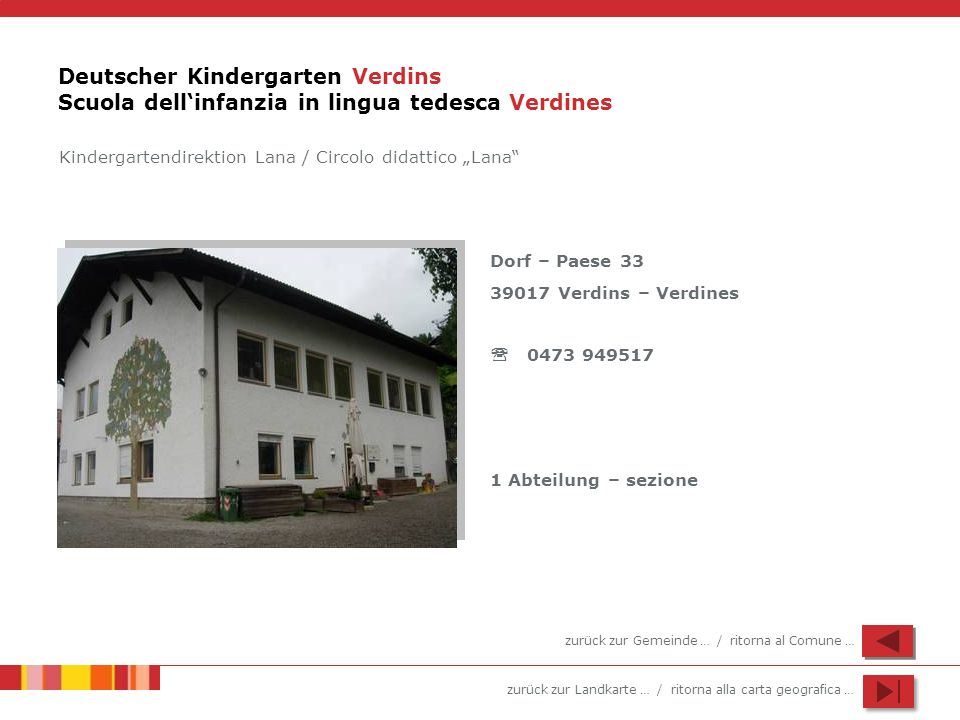 zurück zur Landkarte … / ritorna alla carta geografica … Deutscher Kindergarten Verdins Scuola dellinfanzia in lingua tedesca Verdines Dorf – Paese 33