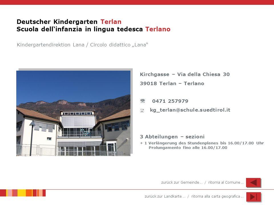 zurück zur Landkarte … / ritorna alla carta geografica … Deutscher Kindergarten Terlan Scuola dellinfanzia in lingua tedesca Terlano Kirchgasse – Via