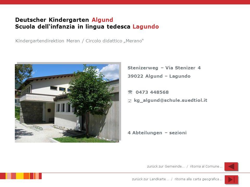 zurück zur Landkarte … / ritorna alla carta geografica … Deutscher Kindergarten Algund Scuola dellinfanzia in lingua tedesca Lagundo Stenizerweg – Via