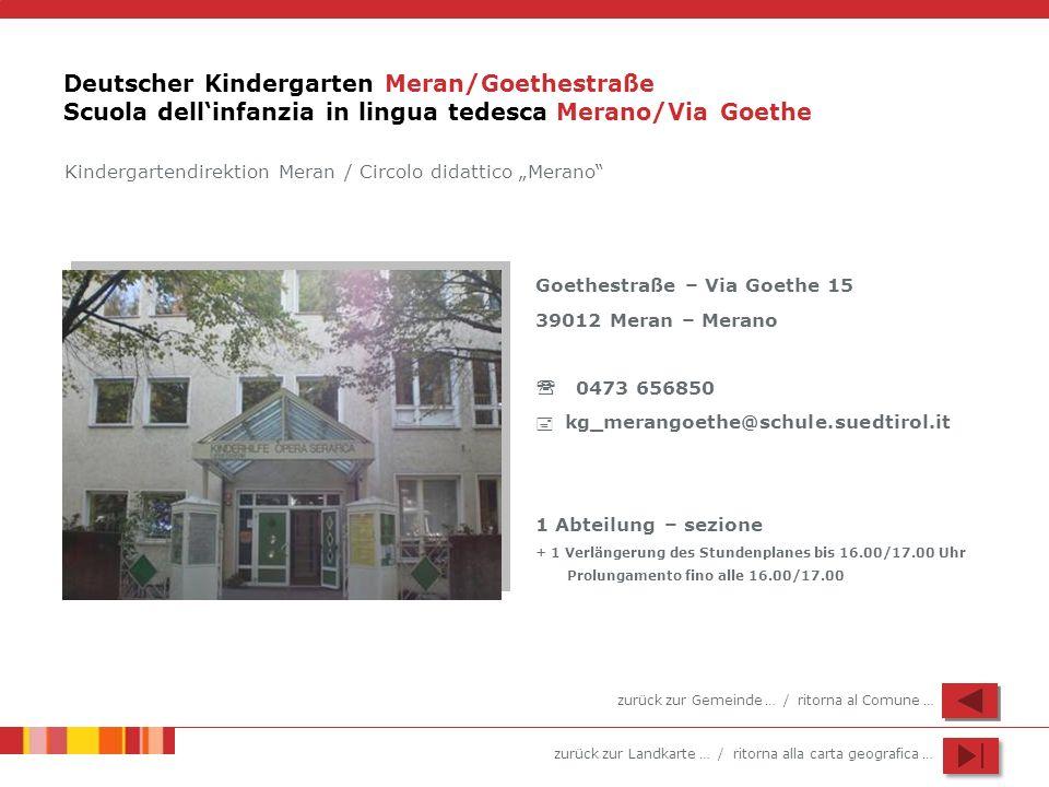 zurück zur Landkarte … / ritorna alla carta geografica … Deutscher Kindergarten Meran/Goethestraße Scuola dellinfanzia in lingua tedesca Merano/Via Go