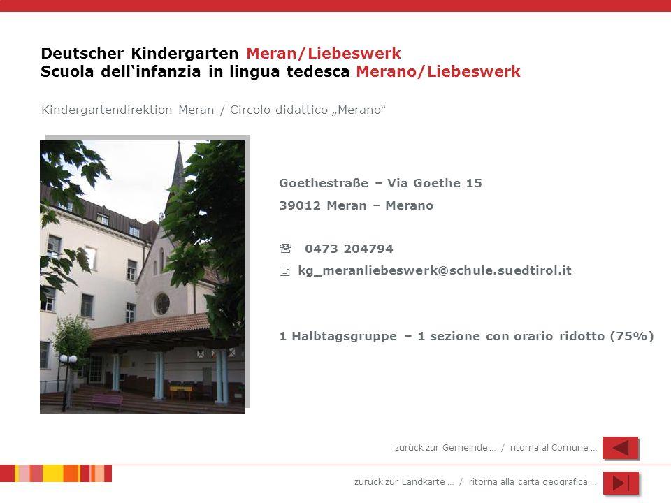 zurück zur Landkarte … / ritorna alla carta geografica … Deutscher Kindergarten Meran/Liebeswerk Scuola dellinfanzia in lingua tedesca Merano/Liebeswe