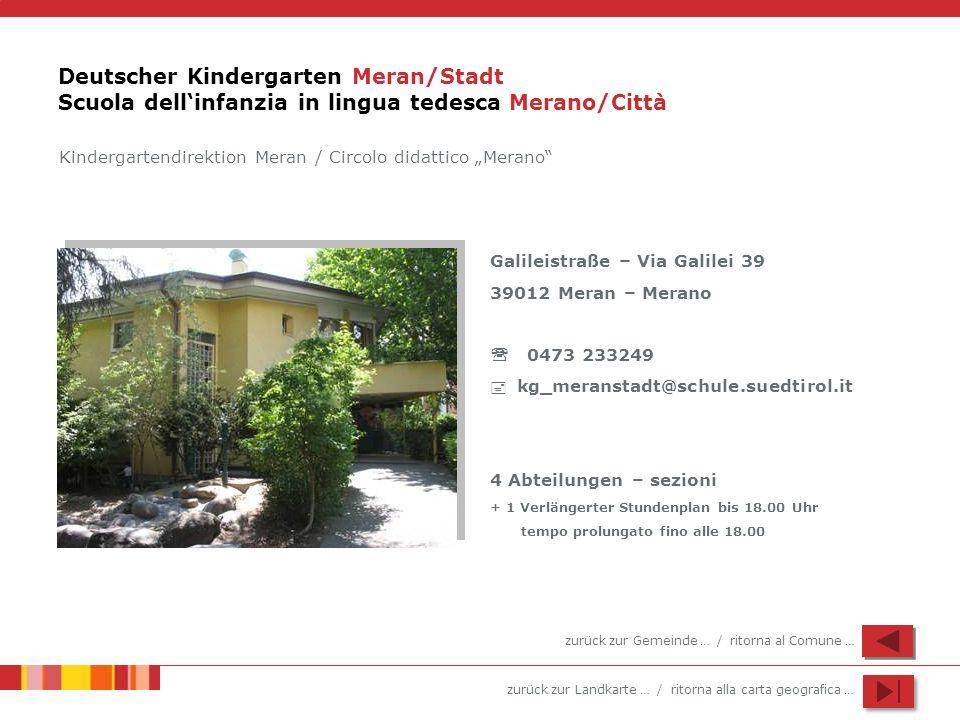 zurück zur Landkarte … / ritorna alla carta geografica … Deutscher Kindergarten Meran/Stadt Scuola dellinfanzia in lingua tedesca Merano/Città Galilei