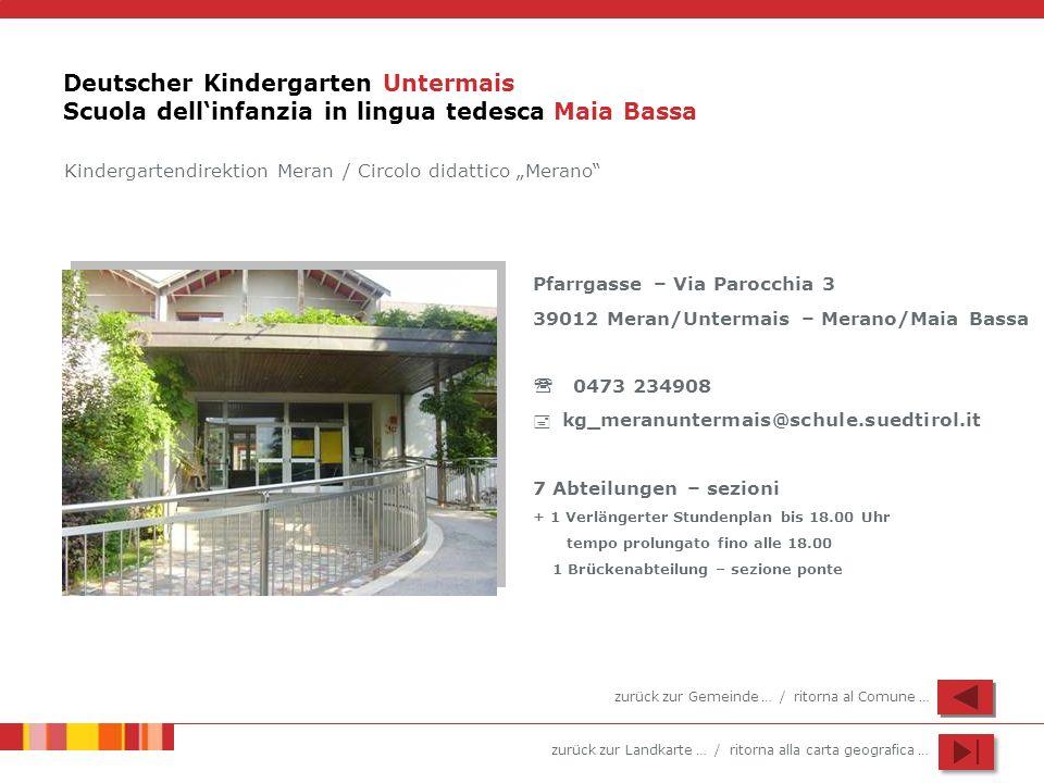 zurück zur Landkarte … / ritorna alla carta geografica … Deutscher Kindergarten Untermais Scuola dellinfanzia in lingua tedesca Maia Bassa Pfarrgasse