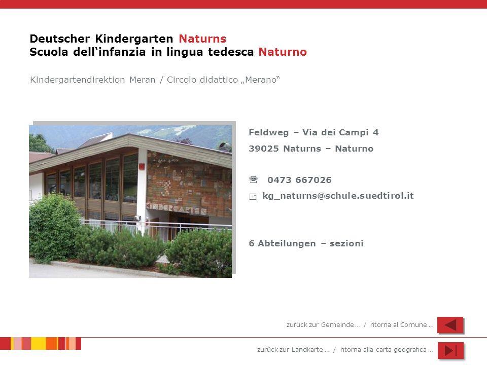 zurück zur Landkarte … / ritorna alla carta geografica … Deutscher Kindergarten Naturns Scuola dellinfanzia in lingua tedesca Naturno Feldweg – Via de