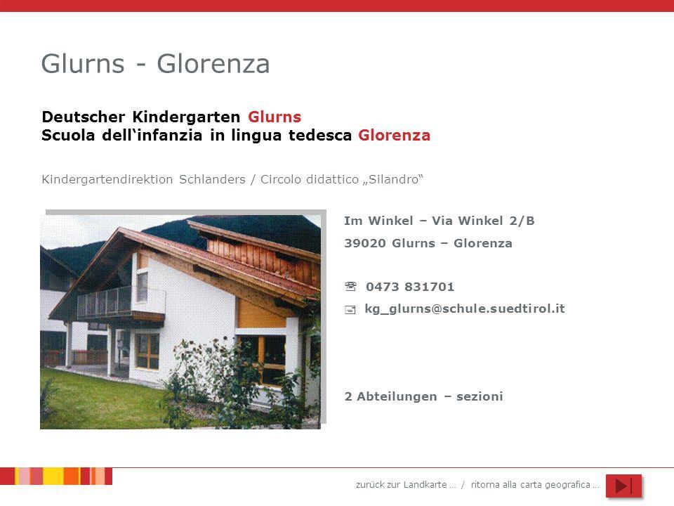 zurück zur Landkarte … / ritorna alla carta geografica … Glurns - Glorenza Im Winkel – Via Winkel 2/B 39020 Glurns – Glorenza 0473 831701 kg_glurns@sc