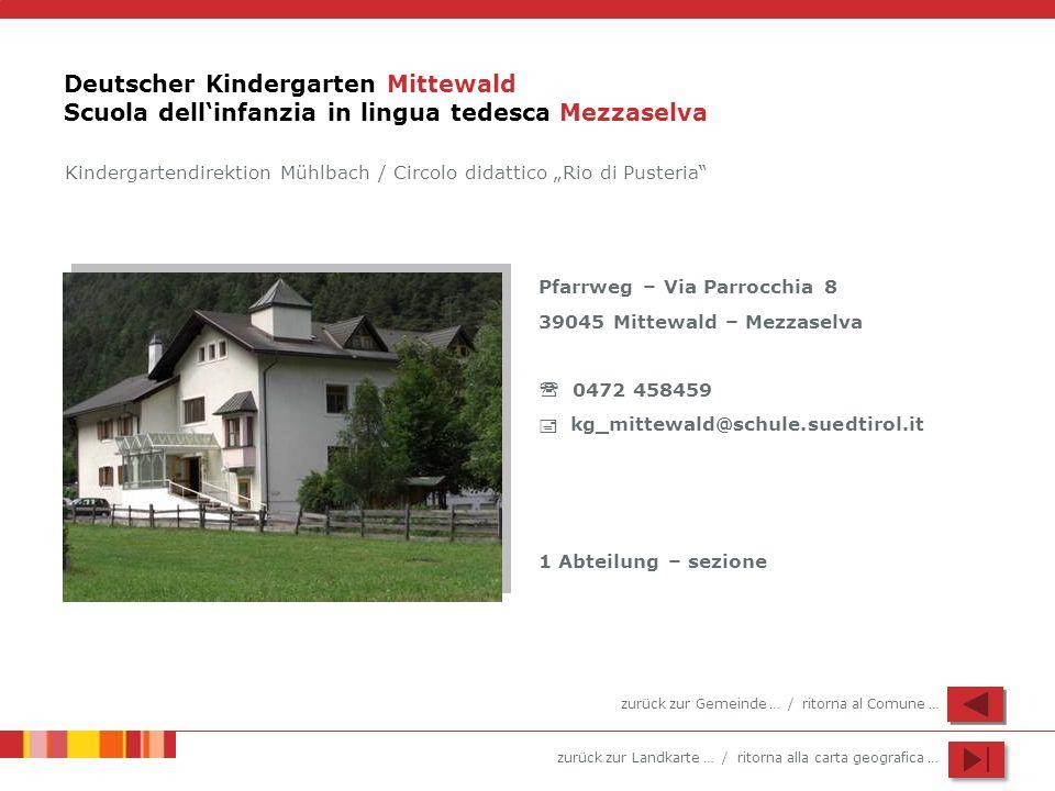 zurück zur Landkarte … / ritorna alla carta geografica … Deutscher Kindergarten Mittewald Scuola dellinfanzia in lingua tedesca Mezzaselva Kindergarte