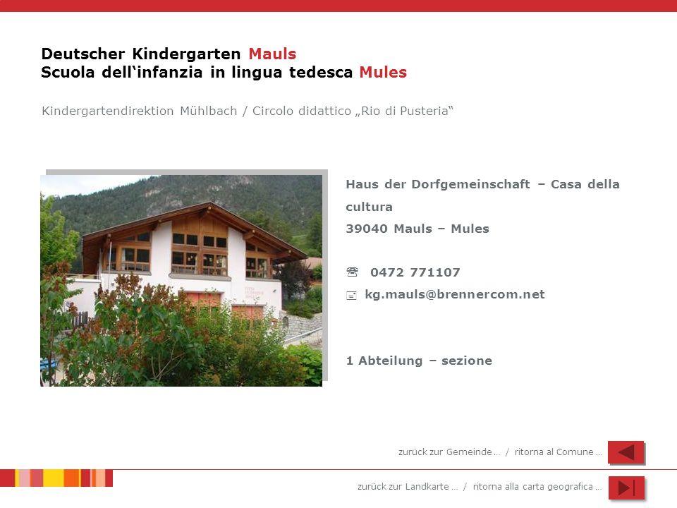 zurück zur Landkarte … / ritorna alla carta geografica … Deutscher Kindergarten Mauls Scuola dellinfanzia in lingua tedesca Mules Haus der Dorfgemeins