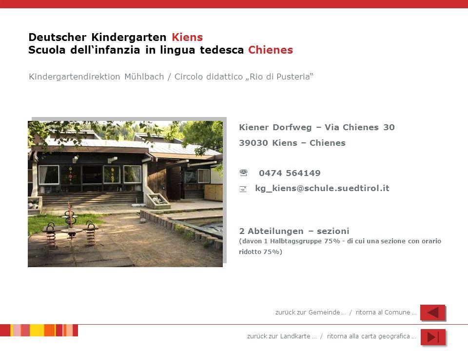 zurück zur Landkarte … / ritorna alla carta geografica … Deutscher Kindergarten Kiens Scuola dellinfanzia in lingua tedesca Chienes Kiener Dorfweg – V