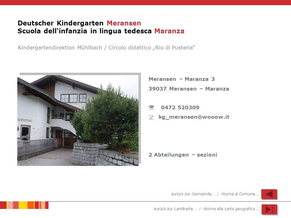 zurück zur Landkarte … / ritorna alla carta geografica … Deutscher Kindergarten Meransen Scuola dellinfanzia in lingua tedesca Maranza Meransen – Mara