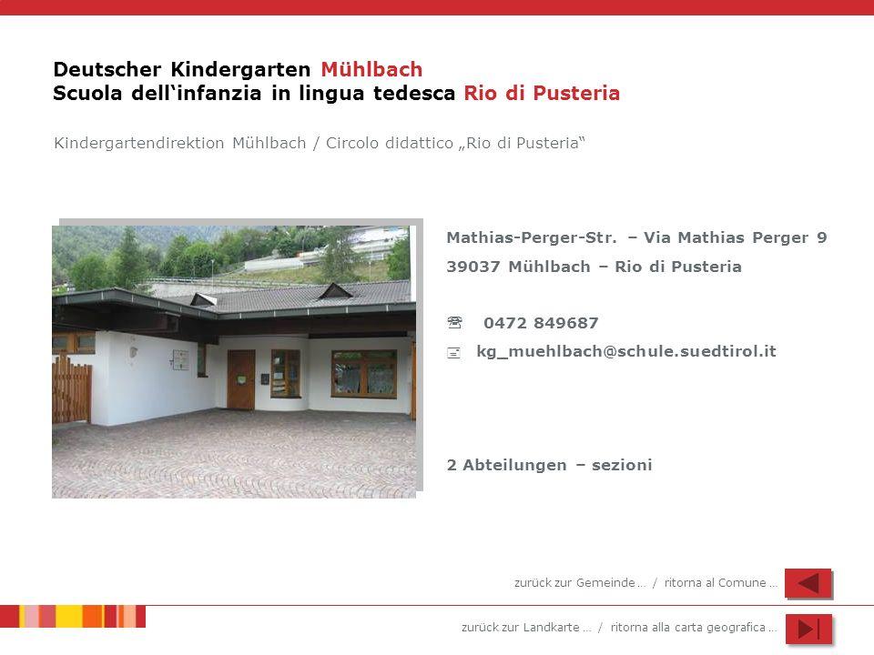 zurück zur Landkarte … / ritorna alla carta geografica … Deutscher Kindergarten Mühlbach Scuola dellinfanzia in lingua tedesca Rio di Pusteria Mathias
