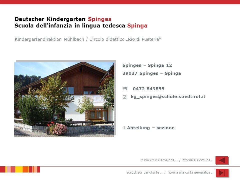zurück zur Landkarte … / ritorna alla carta geografica … Deutscher Kindergarten Spinges Scuola dellinfanzia in lingua tedesca Spinga Spinges – Spinga