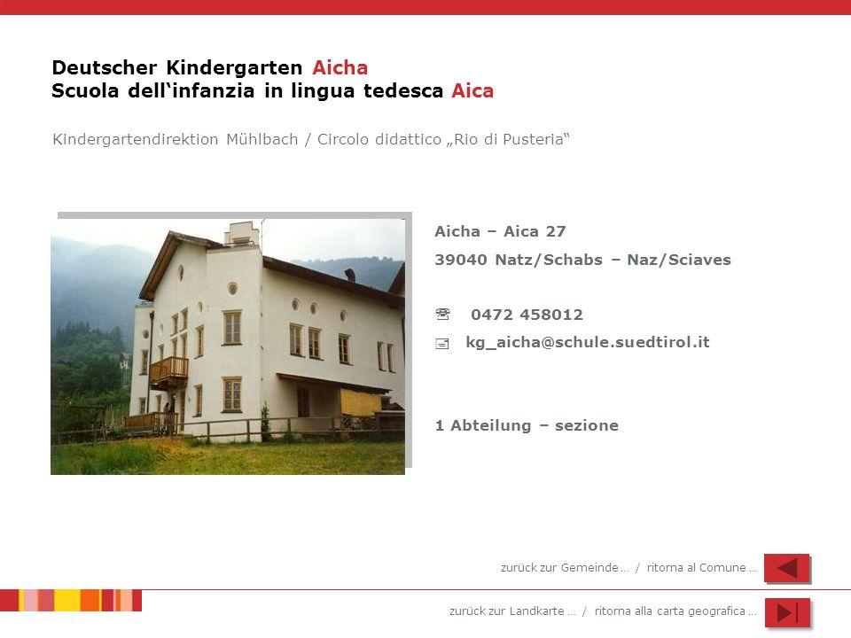 zurück zur Landkarte … / ritorna alla carta geografica … Deutscher Kindergarten Aicha Scuola dellinfanzia in lingua tedesca Aica Aicha – Aica 27 39040