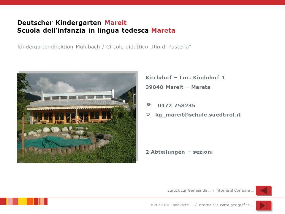 zurück zur Landkarte … / ritorna alla carta geografica … Deutscher Kindergarten Mareit Scuola dellinfanzia in lingua tedesca Mareta Kirchdorf – Loc. K