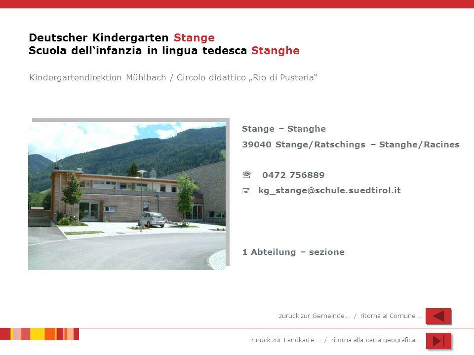 zurück zur Landkarte … / ritorna alla carta geografica … Deutscher Kindergarten Stange Scuola dellinfanzia in lingua tedesca Stanghe Stange – Stanghe