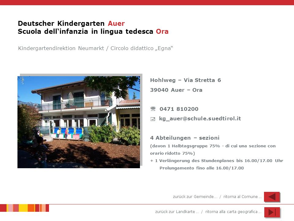 zurück zur Landkarte … / ritorna alla carta geografica … Deutscher Kindergarten Auer Scuola dellinfanzia in lingua tedesca Ora Hohlweg – Via Stretta 6