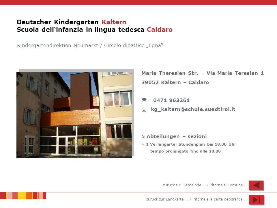 zurück zur Landkarte … / ritorna alla carta geografica … Deutscher Kindergarten Kaltern Scuola dellinfanzia in lingua tedesca Caldaro Maria-Theresien-