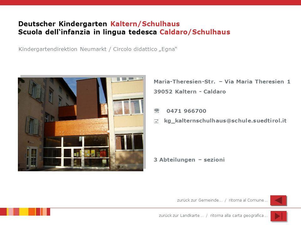 zurück zur Landkarte … / ritorna alla carta geografica … Deutscher Kindergarten Kaltern/Schulhaus Scuola dellinfanzia in lingua tedesca Caldaro/Schulh