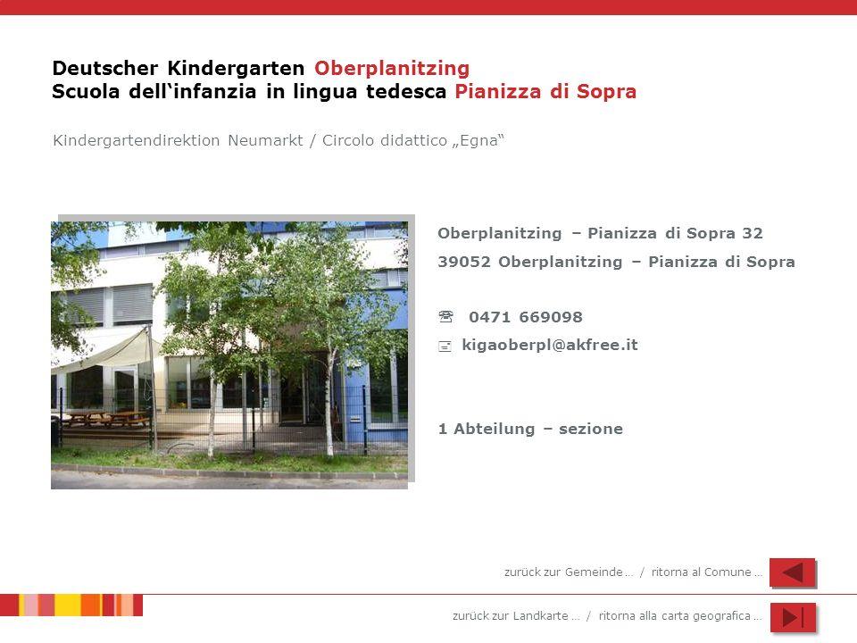 zurück zur Landkarte … / ritorna alla carta geografica … Deutscher Kindergarten Oberplanitzing Scuola dellinfanzia in lingua tedesca Pianizza di Sopra