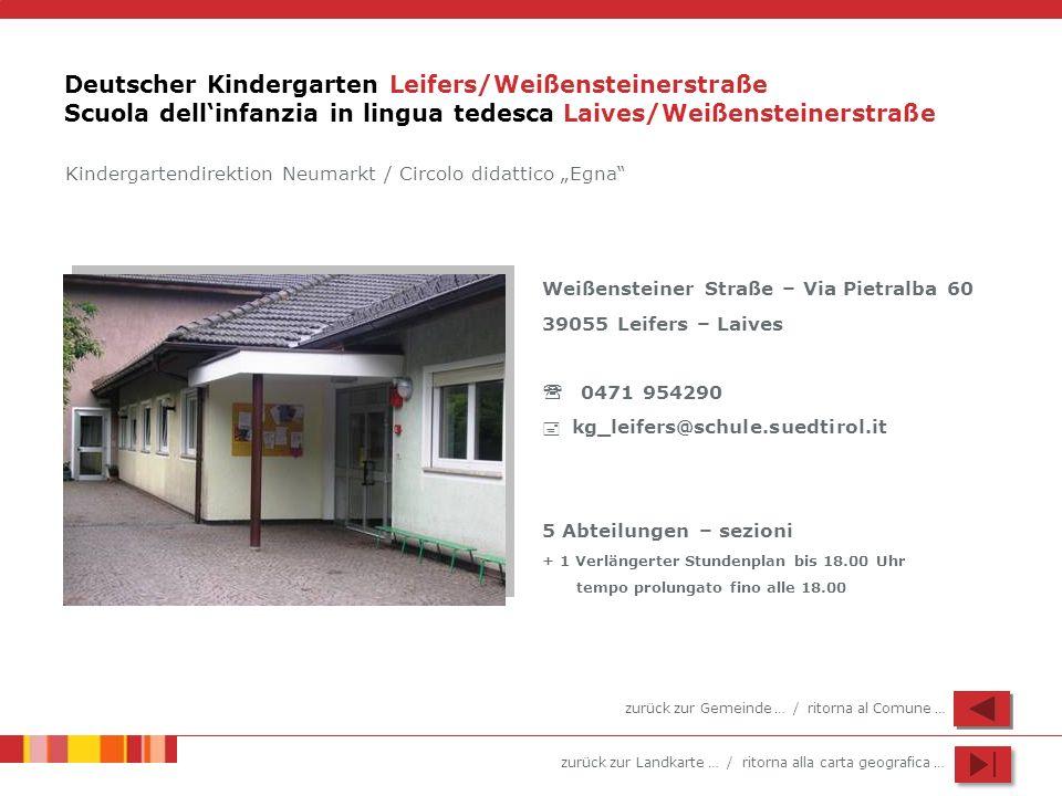 zurück zur Landkarte … / ritorna alla carta geografica … Deutscher Kindergarten Leifers/Weißensteinerstraße Scuola dellinfanzia in lingua tedesca Laiv