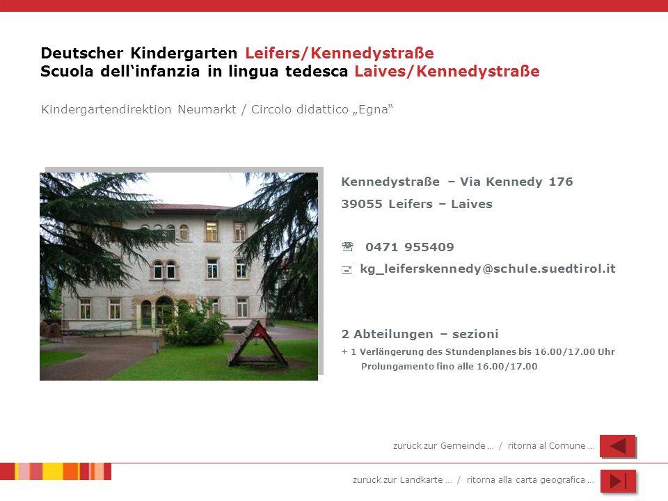 zurück zur Landkarte … / ritorna alla carta geografica … Deutscher Kindergarten Leifers/Kennedystraße Scuola dellinfanzia in lingua tedesca Laives/Ken