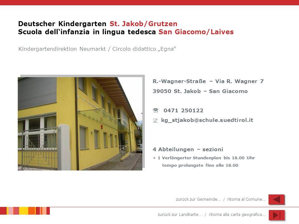 zurück zur Landkarte … / ritorna alla carta geografica … Deutscher Kindergarten St. Jakob/Grutzen Scuola dellinfanzia in lingua tedesca San Giacomo/La