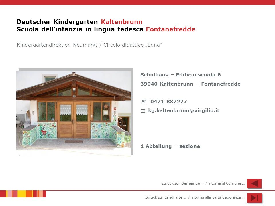 zurück zur Landkarte … / ritorna alla carta geografica … Deutscher Kindergarten Kaltenbrunn Scuola dellinfanzia in lingua tedesca Fontanefredde Schulh