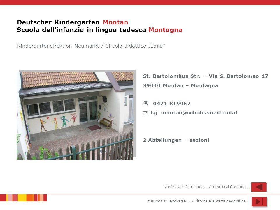 zurück zur Landkarte … / ritorna alla carta geografica … Deutscher Kindergarten Montan Scuola dellinfanzia in lingua tedesca Montagna St.-Bartolomäus-