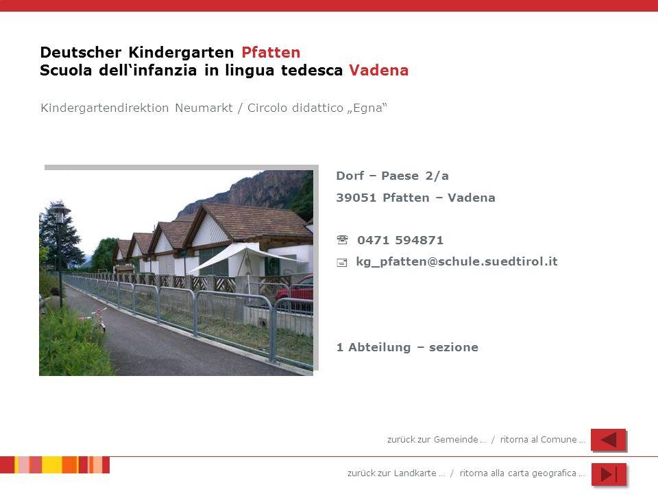 zurück zur Landkarte … / ritorna alla carta geografica … Deutscher Kindergarten Pfatten Scuola dellinfanzia in lingua tedesca Vadena Kindergartendirek