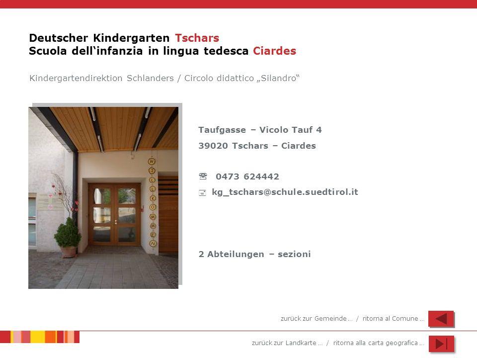 zurück zur Landkarte … / ritorna alla carta geografica … Deutscher Kindergarten Tschars Scuola dellinfanzia in lingua tedesca Ciardes Taufgasse – Vico