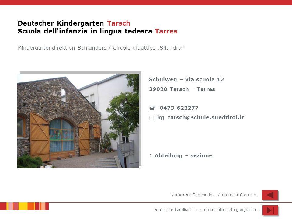 zurück zur Landkarte … / ritorna alla carta geografica … Deutscher Kindergarten Tarsch Scuola dellinfanzia in lingua tedesca Tarres Schulweg – Via scu